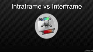 5. Inter frame vs. Intra-frame