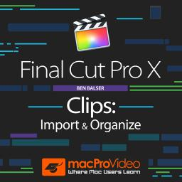 Final Cut Pro X 102 Clips: Import & Organize Product Image