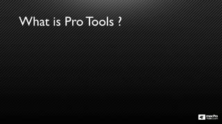 5. What is Pro Tools?