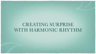 24. Creating Surprise with Harmonic Rhythm