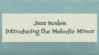 22. Introducing the Melodic Minor