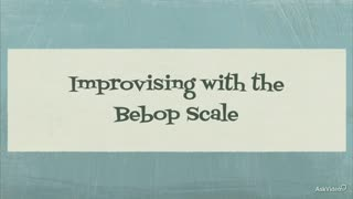 16. Improvising with the Bebop Scale
