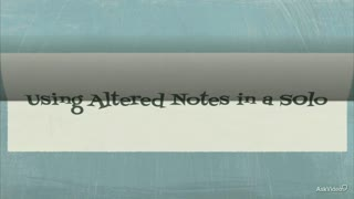 18. Using Altered Notes in a Solo
