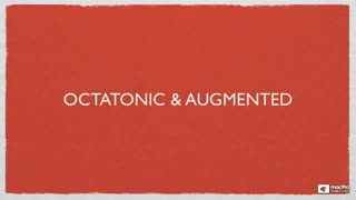 11. Octatonic & Augmented