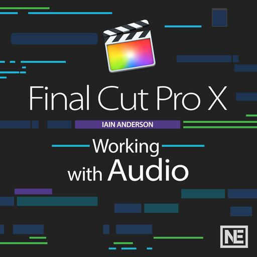 Final Cut Pro X 105 : Working With Audio