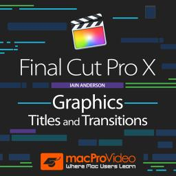 Final Cut Pro X 203Graphics, Titles and Transitions Product Image