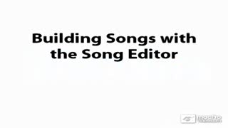 08. Building Songs with the Song Editor