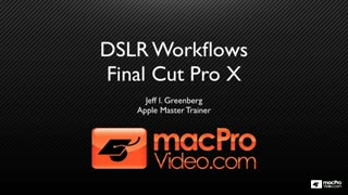 Final Cut Pro X 202: DSLR Workflows - Preview Video