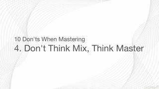 "5. Think ""Master"" not ""Mix"""