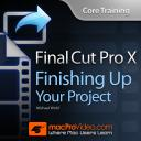 Final Cut Pro X 108 - Core Training: Finishing Up Your Project