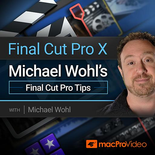 Final Cut Pro X 302: Michael Wohl's Final Cut Pro Tips