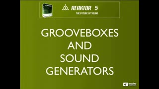 61. REAKTOR Grooveboxes and Sound Generators