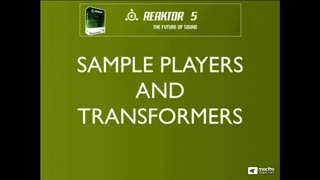 62. REAKTOR Sample Players and Transformers