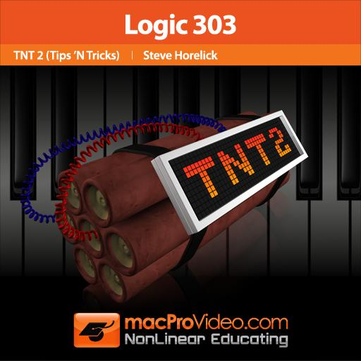 Logic 303: Logic TNT 2 Tips and Tricks