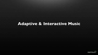 24. Interactive vs. Adaptive Music